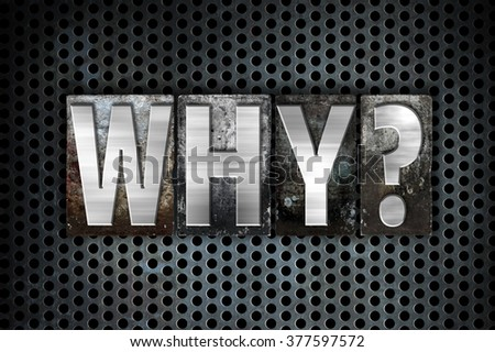 """The word """"Why"""" written in vintage metal letterpress type on a black industrial grid background. - stock photo"""
