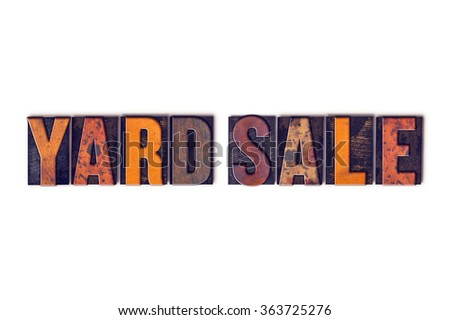 "The word ""Yard Sale"" written in isolated vintage wooden letterpress type on a white background. - stock photo"