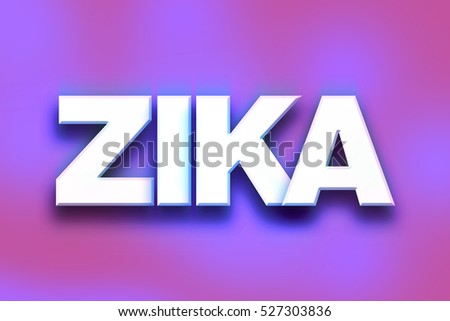 "The word ""Zika"" written in white 3D letters on a colorful background concept and theme."