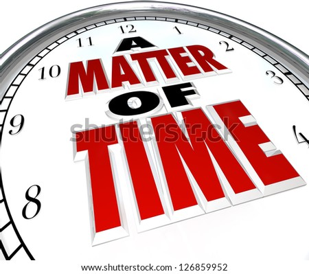 The words A Matter of Time on a clock to represent passing moments and a ticking countdown or deadline or and end to a period of session