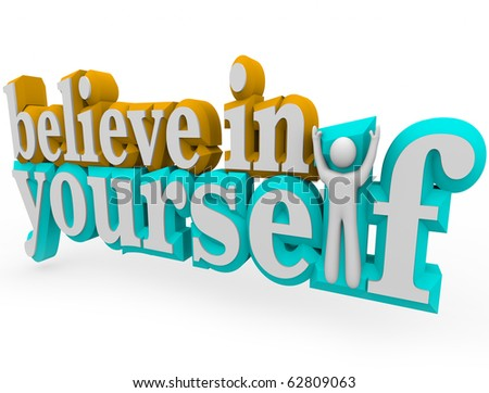 The words Believe in Yourself with a man standing with arms up - stock photo