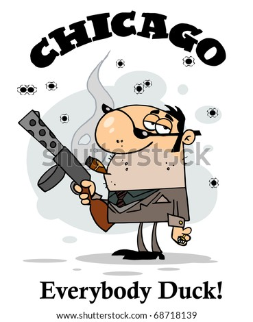 The Words Chicago, Everybody Duck! Around A Cigar Smoking Mobster Holding A Submachine Gun - stock photo