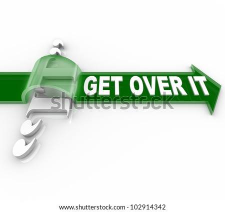 The words Get Over It on a green arrow jumpting over the word It to symbolize a problem, obstacle, barrier, difficulty, or other issue that is in your way from achieving your goal - stock photo