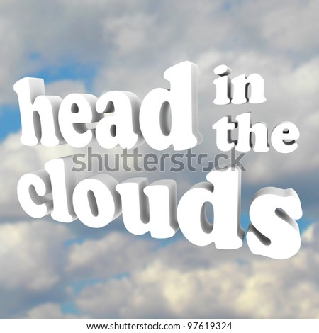 The words Head in the Clouds in 3D letters against a cloudy sky, representing someone who is mad, daft, unrealistic, impractical, and just a daydreamer with a pipe dream - stock photo