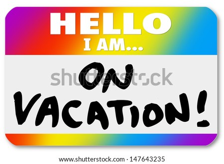 The Words Hello I Am On Vacation A Colorful Nametag Sticker To Illustrate Having Fun