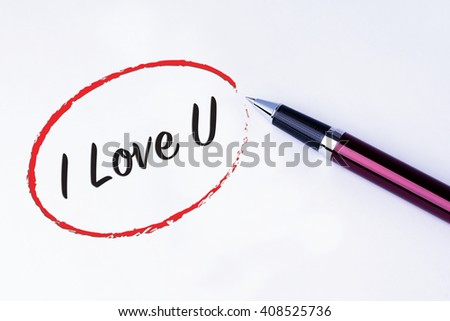 The words I Love U  in a red circle to remind you an important appointment with a pen on isolated white background. Valentine's Day and Love Concepts - stock photo