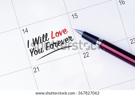 The words I Will love You Forever written on a calendar planner to remind you an important appointment with a pen on isolated white background. Valentine's Day and Love Concepts - stock photo