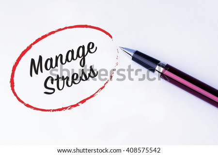 The words Manage Stress written in a red circle to remind you an important appointment with a pen on isolated white background. New Year concepts of goal and objective. - stock photo