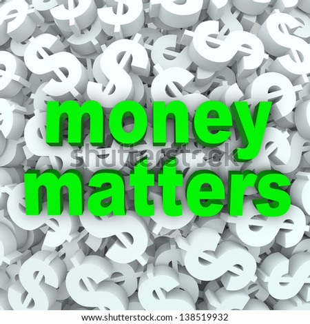 The words Money Matters on a background of dollar signs and currency symbols - stock photo