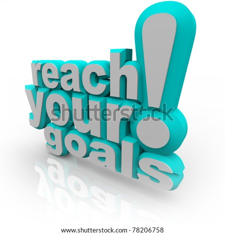 The words Reach Your Goals in 3D blue lettering, encouraging you to improve and commit to your objective and attain success - stock photo