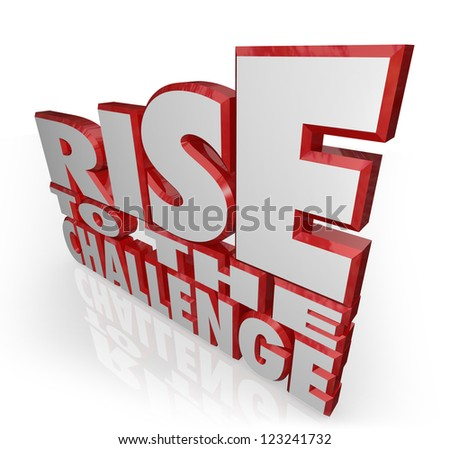 The words Rise to the Challenge in red 3D letters to encourage you to push yourself to give your all in tackling a problem or issue and accomplishing a goal to prove to others you can do it - stock photo