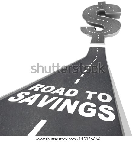 The words Road to Savings on a black pavement road leading up to a dollar sign to symbolize great money saving deals or a special sale event with discount prices - stock photo