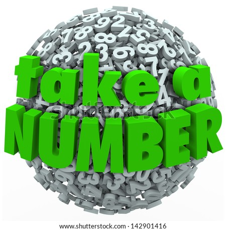 The words Take a Number on a ball or sphere of digits to illustrate waiting in a line or queue and pausing or anticipating a delay - stock photo