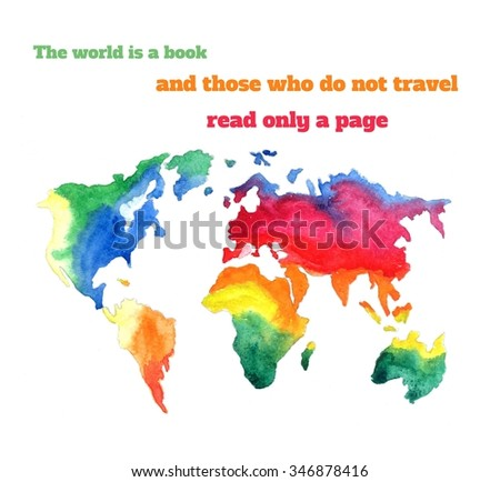 The world is a book and those who do not travel read only a page. Varicolored watercolor world map with different continents, hand drawn - Illustration - stock photo