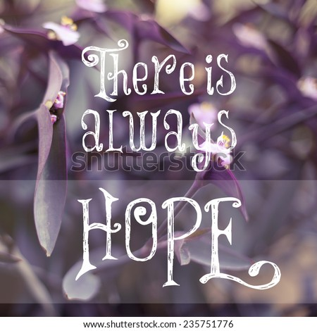 There is always hope / Inspirational Motivational Life Quote Design - stock photo