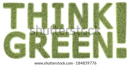 Think Green! Text Covered with a grass texture and isolated on a white background. - stock photo