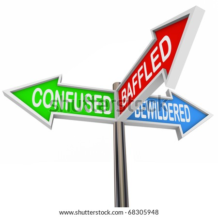 Three colorful arrow signs reading Confused, Baffled and Bewildered, symbolizing the feeling of being lost and without answers - stock photo