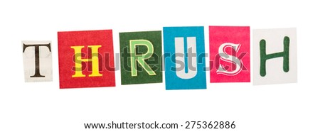 Thrush inscription made with cut out letters isolated on white background
