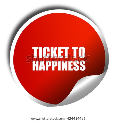 ticket to happiness, 3D rendering, red sticker with white text - stock photo