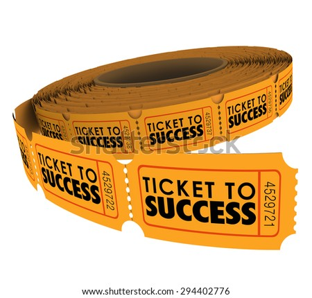 Ticket to Success words on a roll of raffle tickets to illustrate succeeding in achieving a goal, mission or objective - stock photo
