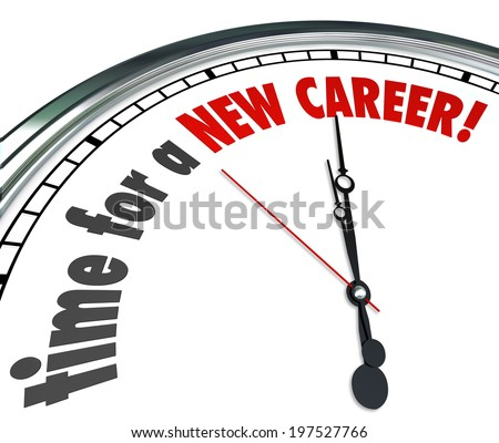 Time for a New Career words on a clock face follow your dreams and change jobs  - stock photo