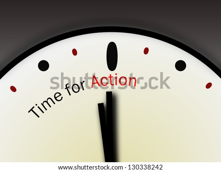 Time for Action concept. Message emphasizing be motivated and speak up or move forward with life or career or charity. - stock photo