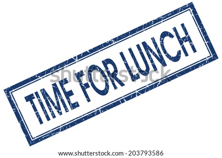 Time for lunch blue square grungy stamp isolated on white background - stock photo