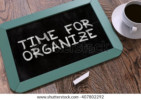 Time for Organize - Blue Chalkboard with Hand Drawn Text and White Cup of Coffee on Wooden Table. Top View. 3D Render. - stock photo