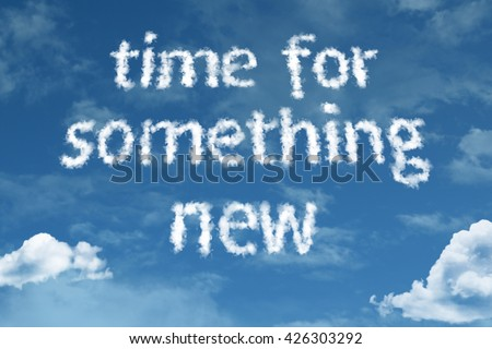 Time For Something New cloud word with a blue sky - stock photo