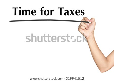 Time for Taxes Man hand writing virtual screen text on white background - stock photo