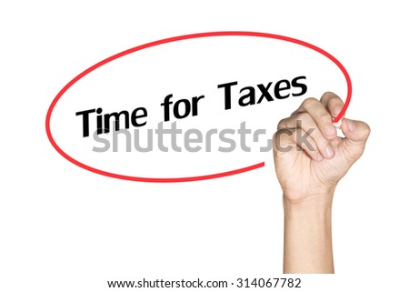 Time for Taxes Men arm writing text with highlighter pen on white background - stock photo
