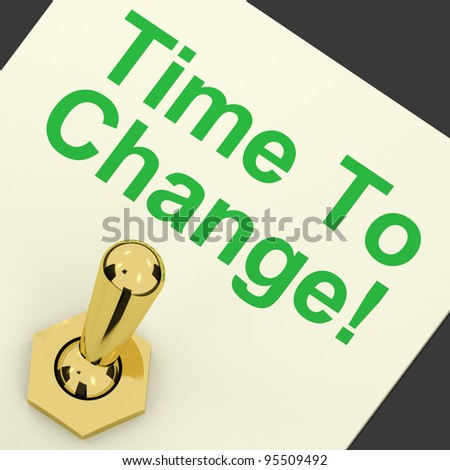 Time To Change Switch Meaning Reform And Improvement - stock photo