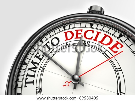 time to decide concept clock closeup on white background with red and black words