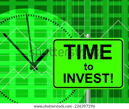 Time To Invest Meaning Return On Investment And Now - stock photo