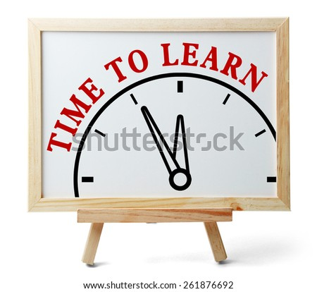 Time to learn concept is on white board isolated on white background. - stock photo