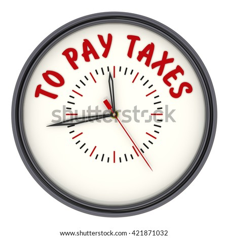 "Time to pay taxes. Watches with an inscription. Analog Clock with the words ""TO PAY TAXES"". Isolated. 3D Illustration"