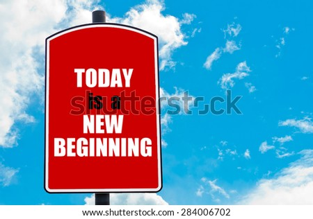 Today Is A New Beginning motivational quote written on red road sign isolated over clear blue sky background. Concept  image with available copy space - stock photo