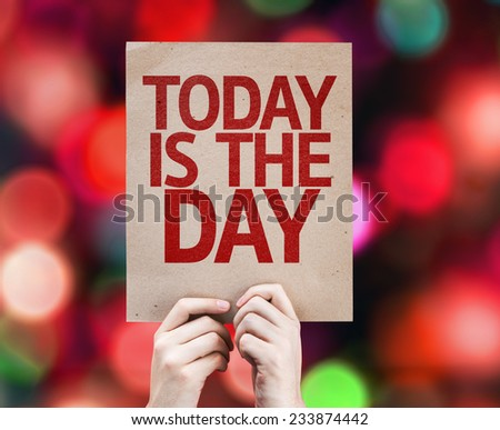 Today Is The Day written on colorful background with defocused lights - stock photo