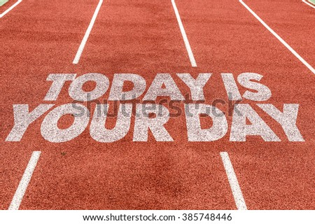 Today Is Your Day written on running track