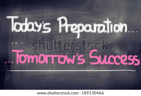 Today's Preparation Tomorrow's Success Concept