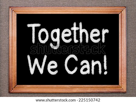 Together We Can !  - stock photo