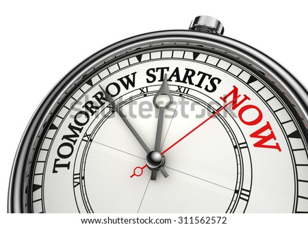 tomorrow starts now conceptual message on clock, isolated on white backgound - stock photo