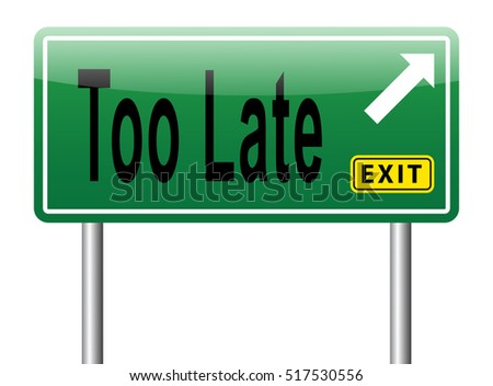 too late time is up and you missed appointment or missing the deadline
