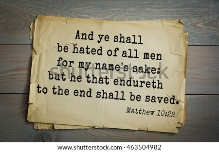 Top 500 Bible verses. And ye shall be hated of all men for my name's sake: but he that endureth to the end shall be saved.  