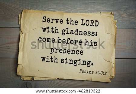 Top 500 Bible verses. Serve the LORD with gladness: come before his presence with singing.