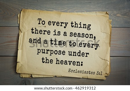 Top 500 Bible verses. To every thing there is a season, and a time to every purpose under the heaven: