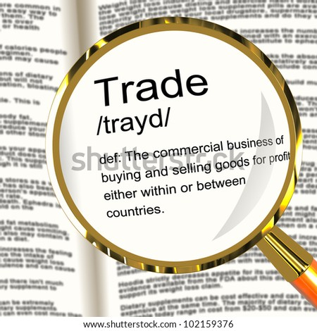 Trade Definition Magnifier Shows Import And Export Of Goods - stock photo