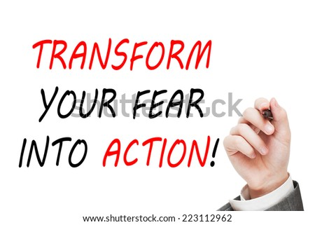 Transform Your Fear Into Action Concept isolated on white background - stock photo