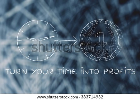 turn your time into profits: clock with arrow pointing at a coin