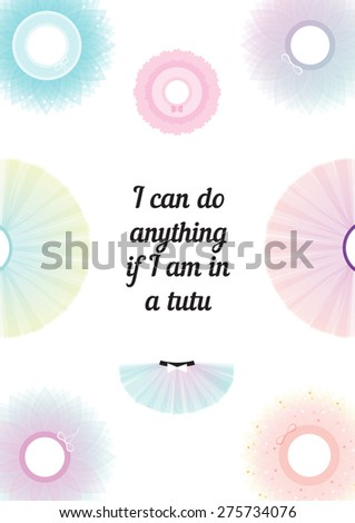 Tutu girl poster skirt girl i can do anything if i am in a tutu ballet  - stock photo